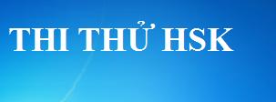 HỆ THỐNG ĐỀ THI HSK1-6 ( ĐỀ THI THẬT BỘ MỚI )