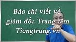 Báo chí viết về giám đốc Trung tâm Tiengtrung.vn