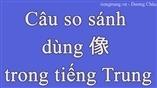 Câu so sánh dùng 像 trong tiếng Trung