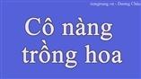 Cùng tiengtrung.vn học tiếng Trung qua bài hát: Cô nàng trồng hoa