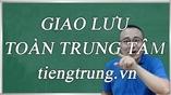 GIAO LƯU TOÀN TRUNG TÂM tiengtrung.vn
