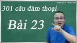 Giáo trình 301 câu đàm thoại tiếng Trung - bài 23