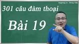 Giáo trình 301 câu đàm thoại tiếng Trung - bài 19