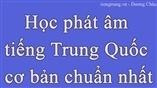 Học phát âm tiếng Trung Quốc cơ bản chuẩn nhất