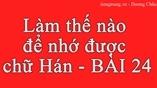 Làm thế nào để nhớ được chữ Hán - BÀI 24