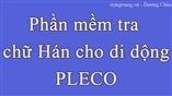 HỌC TIẾNG TRUNG - PHẦN MỀM TRA CHỨ HÁN TUYỆT HAY CHO ĐIÊN THOẠI DI ĐỘNG PLECO