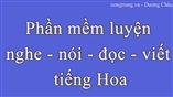 Phần mềm Luyện - nghe - nói - đọc - viết tiếng Hoa