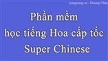 Phần mềm học tiếng Hoa cấp tốc - Super Chinese