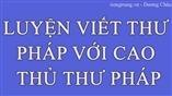 CÙNG TIENGTRUNG.VN LUYỆN VIẾT THƯ PHÁP VỚI CAO THỦ THƯ PHÁP HÀNG ĐẦU