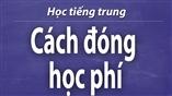 Các cách đóng học phí các khóa học tiếng Trung